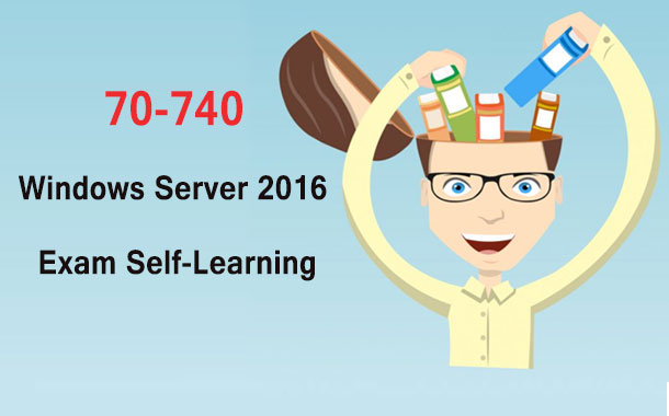 70-740 Windows Server 2016 Exam Self-learning