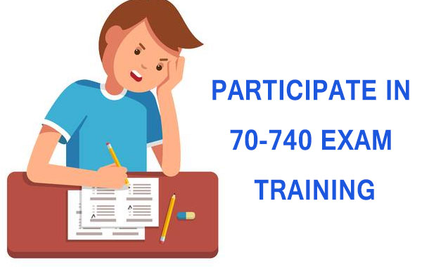 Participate in 70-740 exam training