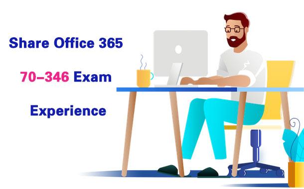Share Office 365 70-346 Exam Experience