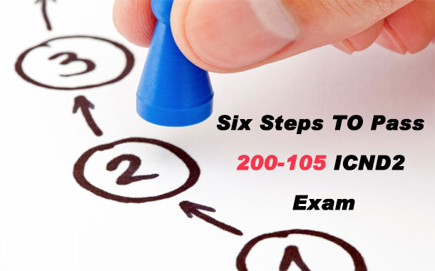 Six steps to pass 200-105 ICND2 exam