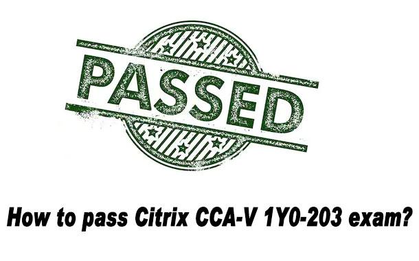 How to pass Citrix CCA-V 1Y0-203 exam