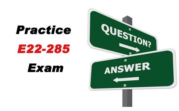 Practice E22-285 Exam Questions & Answers