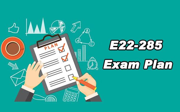 E22-285 Exam Plan