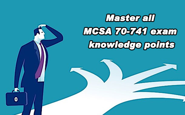 Master all MCSA 70-741 exam knowledge points
