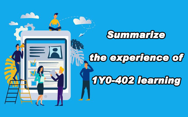 Summarize the experience of 1Y0-402 learning