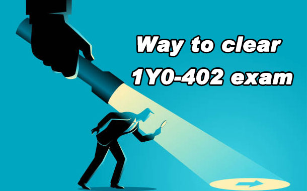 Way to clear 1Y0-402 exam