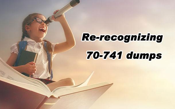 Re-recognizing 70-741 exam dumps