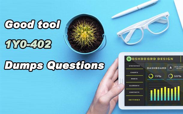 Good tool ---1Y0-402 Dumps Questions
