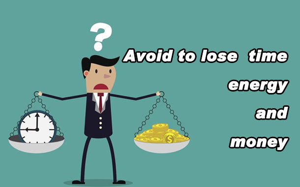 Avoid to lose time, energy and money