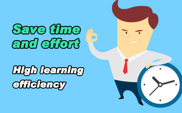 Save time and effort High learning efficiency