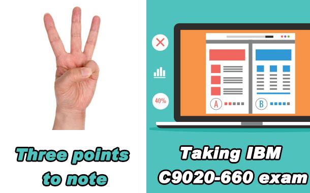 3 points to note Taking IBM C9020-660 exam