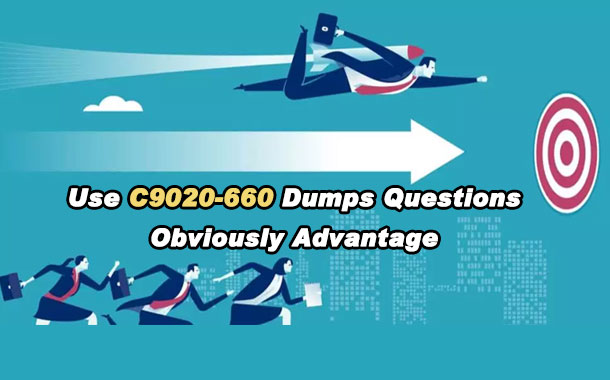 Use C9020-660 Dumps Questions, Obviously Advantage