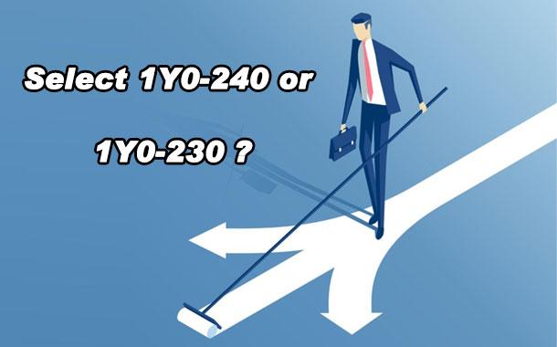 Select 1Y0-240 or 1Y0-230