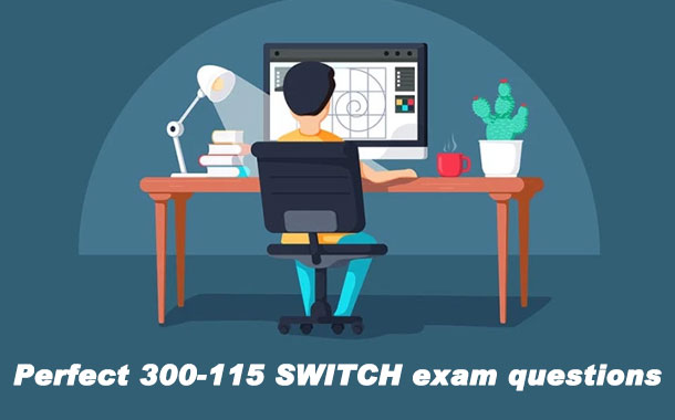 Perfect 300-115 SWITCH exam questions