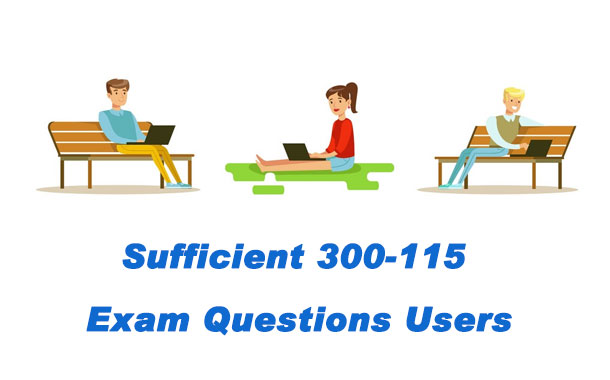Sufficient 300-115 Exam Questions Users