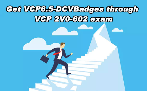 Get VCP6.5-DCV Badges through VCP 2V0-602 exam