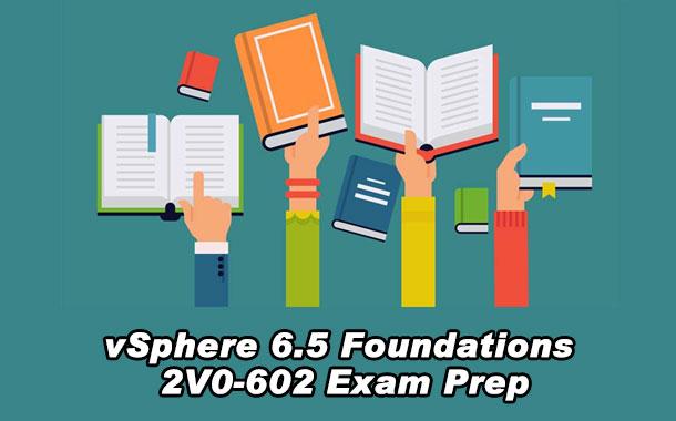vSphere 6.5 Foundations 2V0-602 Exam Prep