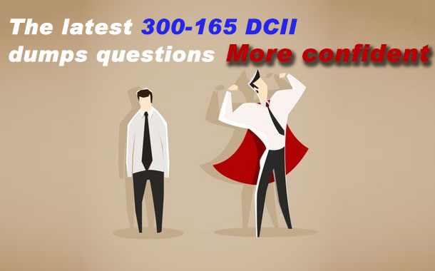 The latest 300-165 DCII dumps questions